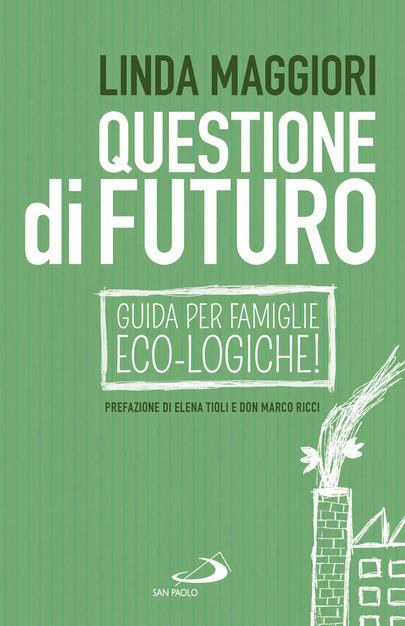 Copertina libro Questione di futuro, guide per famiglie eco-logiche Linda Maggiori